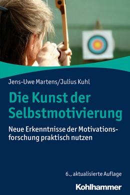 Abbildung von Martens / Kuhl | Die Kunst der Selbstmotivierung | 6., aktualisierte Auflage | 2019 | Neue Erkenntnisse der Motivati...