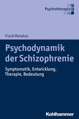 Abbildung von Matakas | Psychodynamik der Schizophrenie | 2019 | Symptomatik, Entwicklung, Ther...
