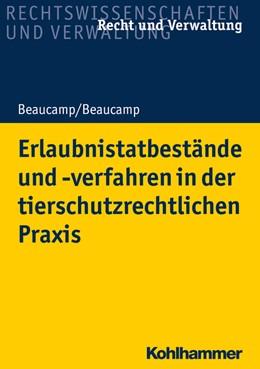 Abbildung von Beaucamp   Erlaubnistatbestände und -verfahren in der tierschutzrechtlichen Praxis   1. Auflage   2021   beck-shop.de
