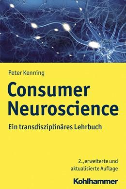Abbildung von Kenning | Consumer Neuroscience | 2., erweiterte und aktualisierte Auflage | 2020 | Ein transdisziplinäres Lehrbuc...