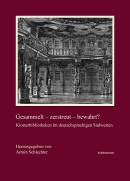 Abbildung von Schlechter | Gesammelt - zerstreut - bewahrt? | 2020 | Klosterbibliotheken im deutsch...