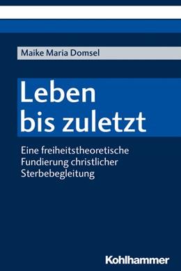 Abbildung von Domsel   Leben bis zuletzt   2019   Eine freiheitstheoretische Fun...