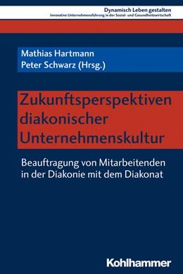 Abbildung von Hartmann / Schwarz | Zukunftsperspektiven diakonischer Unternehmenskultur | 1. Auflage | 2019 | beck-shop.de