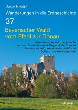 Abbildung von Hauner / Pfeil | Bayerischer Wald vom Pfahl bis zur Donau | 1. Auflage | 2019 | beck-shop.de