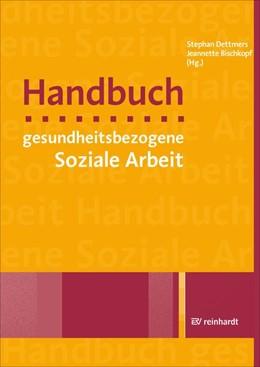 Abbildung von Dettmers / Bischkopf (Hrsg.) | Handbuch gesundheitsbezogene Soziale Arbeit | 2019