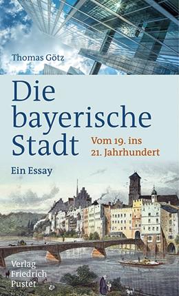 Abbildung von Götz   Die bayerische Stadt   2019   Vom 19. ins 21. Jahrhundert. E...