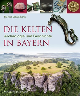 Abbildung von Schußmann | Die Kelten in Bayern | 2019 | Archäologie und Geschichte