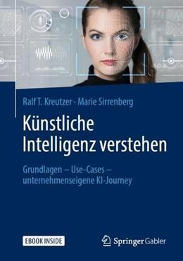 Abbildung von Kreutzer / Sirrenberg | Künstliche Intelligenz verstehen | 1. Aufl. 2019 | 2019 | Grundlagen - Use-Cases - unter...
