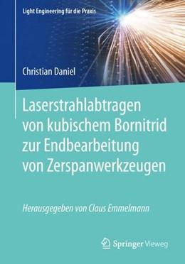 Abbildung von Daniel | Laserstrahlabtragen von kubischem Bornitrid zur Endbearbeitung von Zerspanwerkzeugen | 1. Auflage | 2019 | beck-shop.de
