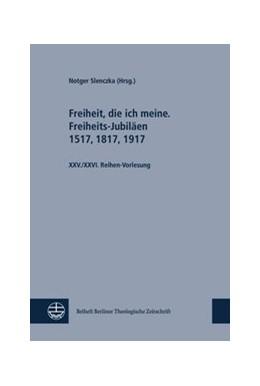 Abbildung von Slenczka | Freiheit, die ich meine. Freiheits-Jubiläen 1517, 1817, 1917; Sozialethik im Disput. Schleiermacher und Barth | 1. Auflage | 2019 | beck-shop.de