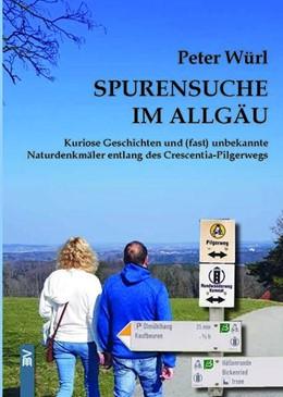 Abbildung von Würl   Spurensuche im Allgäu   Neuausgabe   2019   Kuriose Geschichten und (fast)...