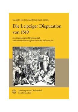 Abbildung von Markus / Armin | Die Leipziger Disputation von 1519 | 2., korrigierte, veränderte und erweiterte Auflage | 2019 | Ein theologisches Streitgesprä...