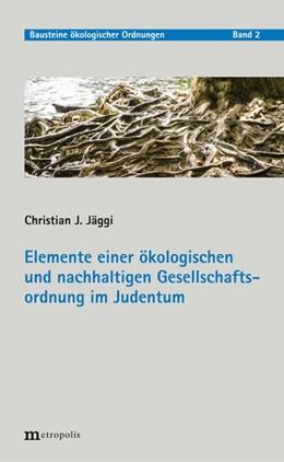 Abbildung von Jäggi | Elemente einer ökologischen und nachhaltigen Gesellschaftsordnung im Judentum | 1. Auflage | 2019 | beck-shop.de