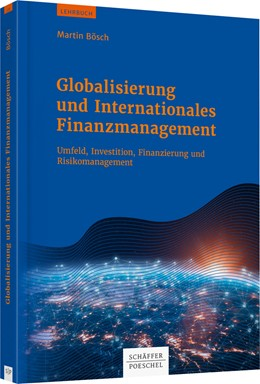 Abbildung von Bösch   Globalisierung und Internationales Finanzmanagement   2019   Umfeld, Investition, Finanzier...