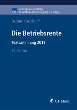 Abbildung von Drochner | Die Betriebsrente | 17., neu bearbeitete und erweiterte Auflage | 2019 | Textsammlung 2019