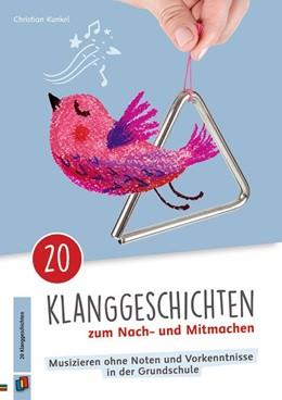 Abbildung von Kunkel | 20 Klanggeschichten zum Nach- und Mitmachen | 1. Auflage | 2019 | beck-shop.de