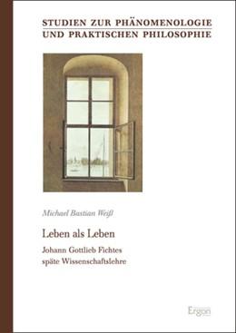 Abbildung von Weiß   Leben als Leben   2019   Johann Gottlieb Fichtes späte ...