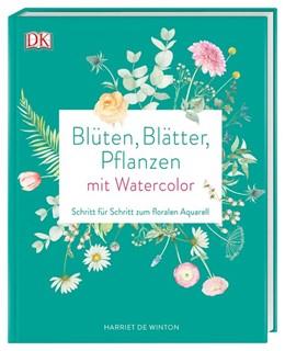 Abbildung von de Winton | Blüten, Blätter, Pflanzen malen mit Watercolor | 1. Auflage | 2019 | beck-shop.de