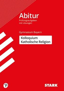 Abbildung von STARK Kolloquiumsprüfung Bayern - Katholische Religion | 1. Auflage | 2019 | beck-shop.de