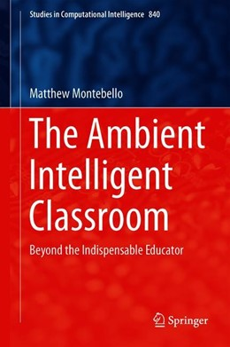 Abbildung von Montebello | The Ambient Intelligent Classroom | 1st ed. 2019 | 2019 | Beyond the Indispensable Educa... | 840