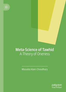 Abbildung von Choudhury   Meta-Science of Tawhid   1st ed. 2019   2019   A Theory of Oneness