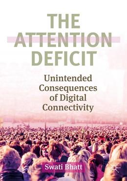 Abbildung von Bhatt | The Attention Deficit | 1st ed. 2019 | 2019 | Unintended Consequences of Dig...