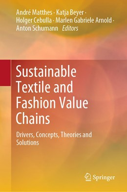 Abbildung von Matthes / Beyer / Cebulla / Arnold / Schumann | Sustainable Textile and Fashion Value Chains | 1st ed. 2020 | 2020 | Drivers, Concepts, Theories an...