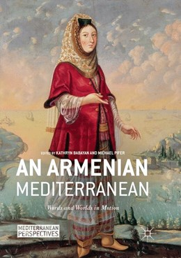 Abbildung von Babayan / Pifer | An Armenian Mediterranean | Softcover reprint of the original 1st ed. 2018 | 2019 | Words and Worlds in Motion