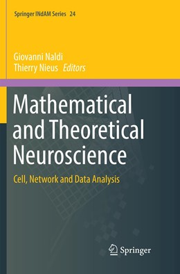 Abbildung von Naldi / Nieus | Mathematical and Theoretical Neuroscience | Softcover reprint of the original 1st ed. 2017 | 2018 | Cell, Network and Data Analysi... | 24