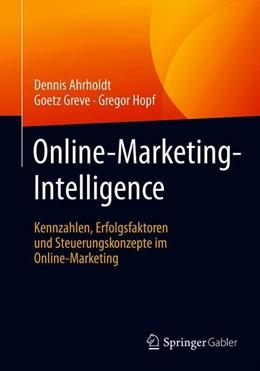 Abbildung von Ahrholdt / Greve / Hopf | Online-Marketing-Intelligence | 2019 | Kennzahlen, Erfolgsfaktoren un...