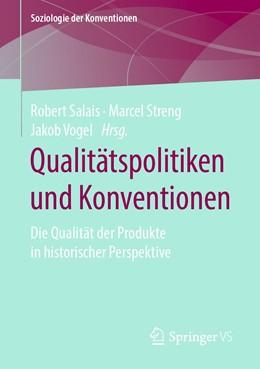 Abbildung von Salais / Vogel / Streng | Qualitätspolitiken und Konventionen | 2019 | Die Qualität der Produkte in h...