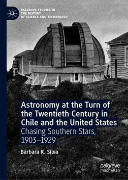 Abbildung von Silva | Astronomy at the Turn of the Twentieth Century in Chile and the United States | 1st ed. 2019 | 2019 | Chasing Southern Stars, 1903-1...