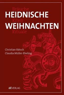 Abbildung von Rätsch / Müller-Ebeling | Heidnische Weihnachten | 1. Auflage | 2019 | beck-shop.de