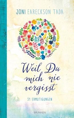 Abbildung von Eareckson Tada | Weil Du mich nie vergisst | 1. Auflage | 2019 | beck-shop.de