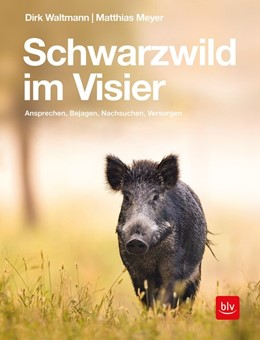 Abbildung von Waltmann / Meyer | Schwarzwild im Visier | 1. Auflage | 2019 | beck-shop.de