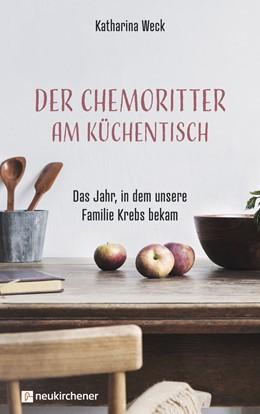Abbildung von Weck | Der Chemoritter am Küchentisch | 1. Auflage | 2019 | beck-shop.de