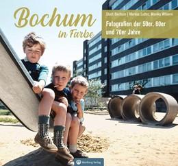 Abbildung von Lutter / Wiborni   Bochum in Farbe - Fotografien der 50er, 60er und 70er Jahre   1. Auflage   2019   beck-shop.de