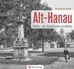 Abbildung von Schaffer-Hartmann | Alt-Hanau - Bilder die Geschichte erzählen | 2019