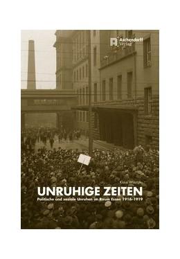 Abbildung von Wisotzky | Unruhige Zeiten - politische und soziale Unruhen in Essen 1916-1919 | 2019 | 1