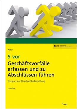 Abbildung von Weber | 5 vor Geschäftsvorfälle erfassen und zu Abschlüssen führen | 2., überarbeitete Auflage | 2019 | Endspurt zur Bilanzbuchhalterp...