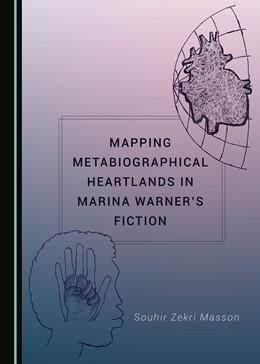 Abbildung von Zekri   Mapping Metabiographical Heartlands in Marina Warner's Fiction   2019