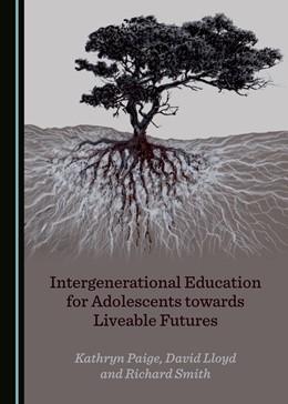 Abbildung von Paige / Lloyd | Intergenerational Education for Adolescents towards Liveable Futures | 1. Auflage | 2019 | beck-shop.de