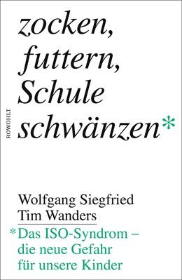Abbildung von Siegfried / Wanders | Zocken, futtern, Schule schwänzen | 1. Auflage | 2019 | beck-shop.de