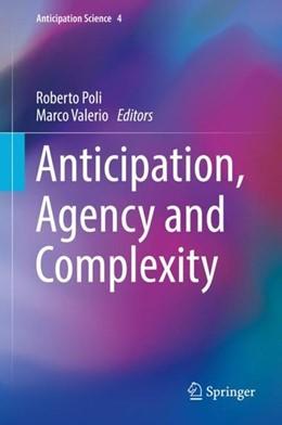 Abbildung von Poli / Valerio | Anticipation, Agency and Complexity | 1st ed. 2019 | 2019