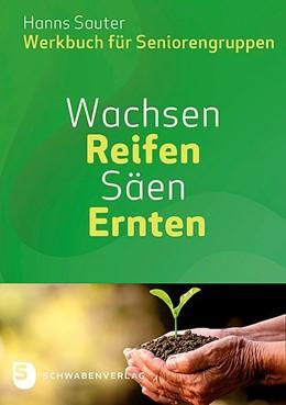 Abbildung von Sauter | Wachsen - Reifen - Ernten - Säen | 2019 | Werkbuch für Seniorengruppen