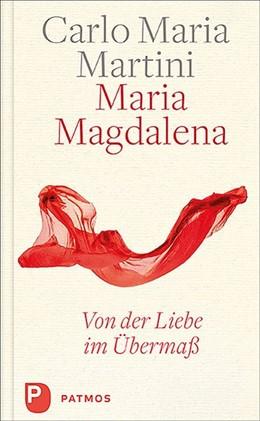 Abbildung von Martini   Maria Magdalena   2019   Von der Liebe im Übermaß