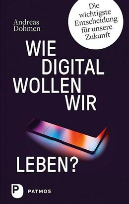 Abbildung von Dohmen | Wie digital wollen wir leben? | 2019 | Die wichtigste Entscheidung fü...