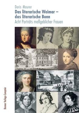 Abbildung von Maurer   Das literarische Weimar - das literarische Bonn   2019   Acht Porträts maßgeblicher Fra...