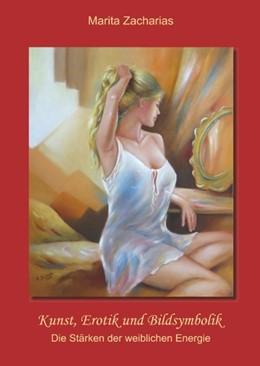 Abbildung von Zacharias | Kunst, Erotik und Bildsymbolik | 3. Auflage | 2020 | Die Stärken der weiblichen Ene...