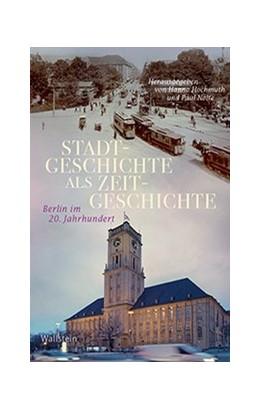 Abbildung von Hochmuth / Nolte | Stadtgeschichte als Zeitgeschichte | 2019 | Berlin im 20. Jahrhundert | 22